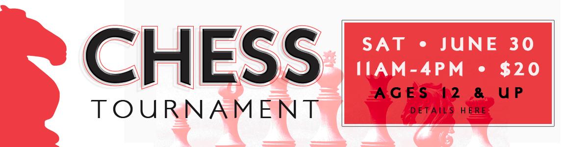 Chess Tournament - Saturday June 30th, 11am-4pm!