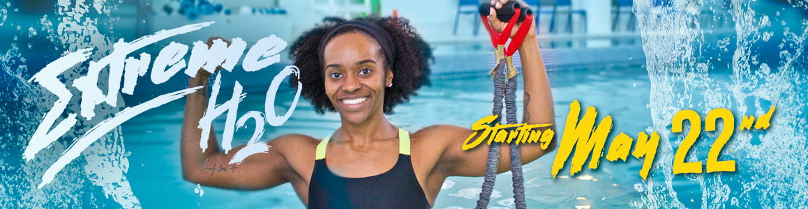 Extreme H2O with Shavonne Starts May 22!