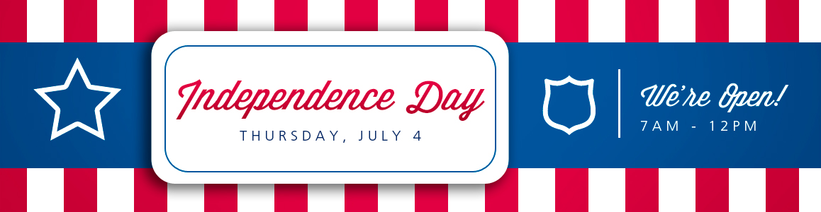 July 4th, Independence Day Hours: 7AM - 12PM