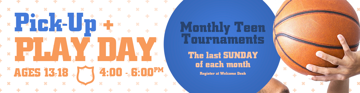 Teen Pick-Up Basketball Tournaments | Last Sunday of Each Month!