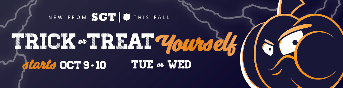 Trick or Treat Yourself - New SGT begins October 9th and 10th!