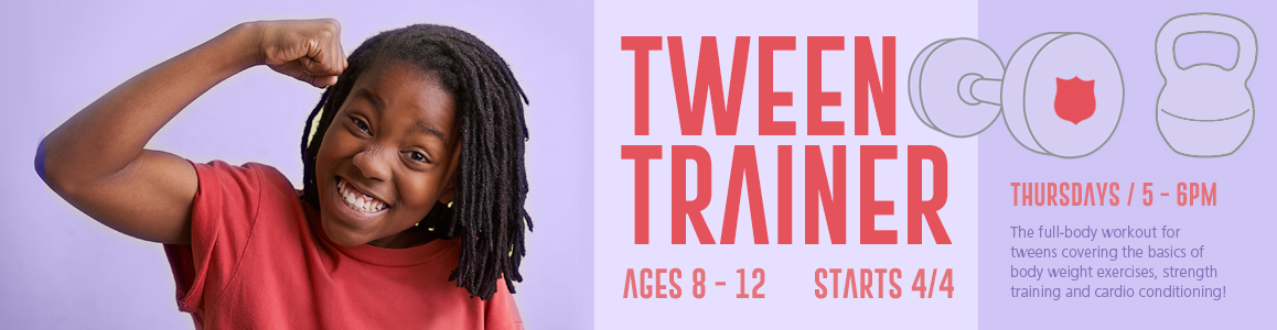 Tween Trainer Begins 4/4 for ages 8-12